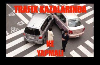 Trafik kazası sonrasında ne yapmalı? Kaza sonrasında yapmanız gereken 8 Şey