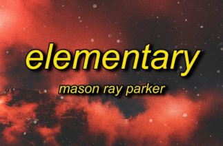 Mason Ray Parker – Elementary (Lyrics)