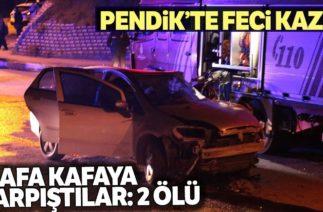 Pendik'te Trafik Kazası! Kafa Kafaya Çarpıştılar: 2 Ölü