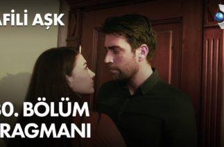 Afili Aşk 30. Bölüm Fragmanı
