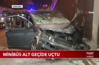Ankara'da Trafik Kazası, Minibüs Alt Geçide Uçtu