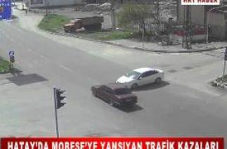 HATAY'DA MOBESE'YE YANSIYAN TRAFİK KAZALARI
