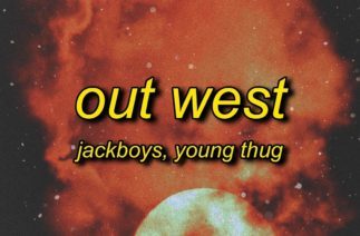 JACKBOYS, Travis Scott – Out West (ft. Young Thug) Lyrics | slangin' out west