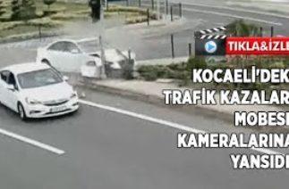 Kocaeli'deki trafik kazaları MOBESE kameralarına yansıdı!