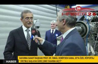 SAVUNMA SANAYİ BAŞKANI PROF. DR. İSMAİL DEMİR'DEN KANAL 26'YA ÖZEL RÖPORTAJ