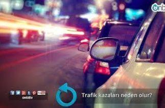 Trafik kazaları neden olur?