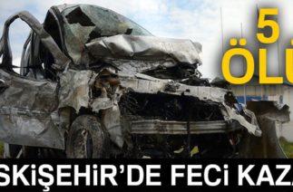 Eskişehir'de Katliam Gibi Trafik Kazası, Aynı Aileden 5 Ölü