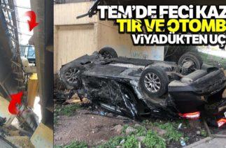 TEM'de Zincirleme Trafik Kazası; Tır ve Otomobil Viyadükten Uçtu