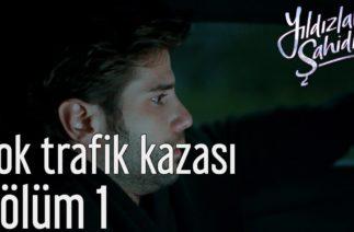 Yıldızlar Şahidim 1. Bölüm – Şok Trafik Kazası