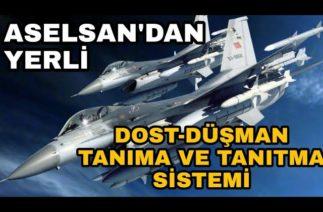 ASELSAN'dan F-16'lara Yerli DOST-DÜŞMAN Tanıma ve Tanıtma Sistemleri
