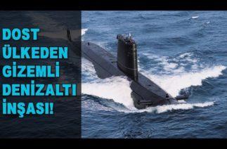 Dost Olan Dev Nüfuslu Ülkeden Gizemli Denizaltı İnşası! Savunma Sanayii