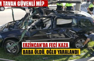 Erzincan'da Trafik Kazası Baba İle Oğlunu Ayırdı