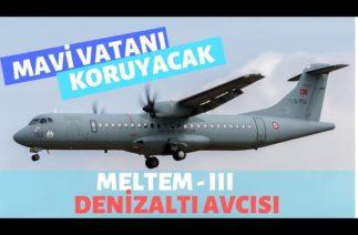 MAVİ VATANI ONLARLA KORUYACAĞIZ../ ATR-72 600 DENİZ KARAKOL UÇAĞI./MELTEM 3 PROJESİ SON TEST…/