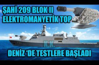 ELEKTROMANYETİK TOP ŞAHİ 209 BLOK II GEMİLERİMİZDE TESTLERE BAŞLADI !!!