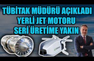 YERLİ JET MOTORU SERİ ÜRETİME YAKIN ! TÜBİTAK MÜDÜRÜ AÇIKLADI !!