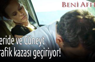 Beni Affet – Feride ve Cüneyt Trafik Kazası Geçiriyor!