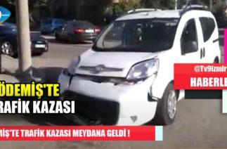 ÖDEMİŞ'TE TRAFİK KAZASI