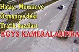 Hatay, Mersin ve Osmaniye'deki trafik kazaları KGYS kameralarında