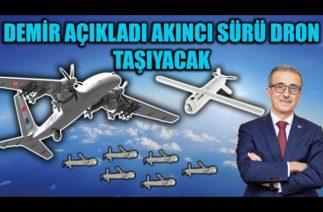 İSMAİL DEMİR AÇIKLADI AKINCI TİHA SÜRÜ DRON TAŞIYIP GÖREV İCRA EDEBİLECEK !!