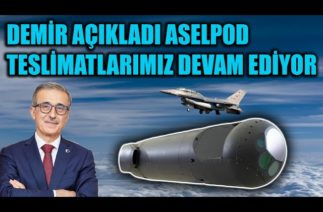 İSMAİL DEMİR AÇIKLADI ! ASELPOD TESLİMATLARIMIZ DEVAM EDİYOR !!