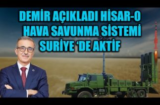 İSMAİL DEMİR AÇIKLADI HİSAR-0 HAVA SAVUNMA SİSTEMİ SURİYE 'DE AKTİF