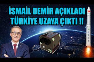 İSMAİL DEMİR AÇIKLADI !! TÜRKİYE UZAYA ÇIKTI !!!