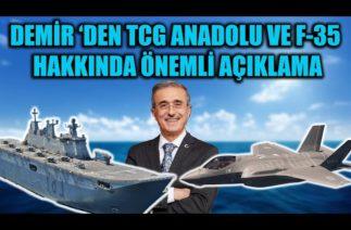 İSMAİL DEMİR 'DEN TCG ANADOLU VE F-35 HAKKINDA ÖNEMLİ AÇIKLAMA