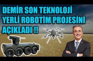 İSMAİL DEMİR SON TEKNOLOJİ YERLİ ROBOTİM PROJESİNİ AÇIKLADI !!