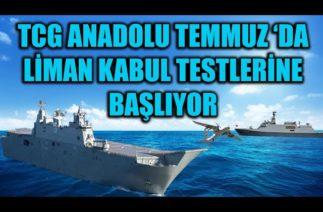 TCG ANADOLU TEMMUZ 'DA LİMAN KABUL TESTLERİNE BAŞLIYOR !!
