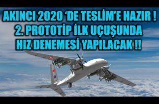 AKINCI 2020 'DE ENVANTERE GİRMEYE HAZIR !!! 2. PROTOTİP İLK UÇUŞUNDA HIZ DENEMESİ YAPILACAK !!