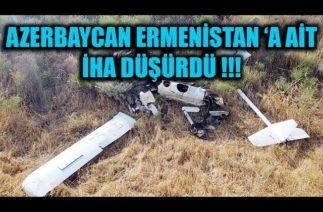 AZERBAYCAN ERMENİSTAN 'A AİT İHA DÜŞÜRDÜ !!