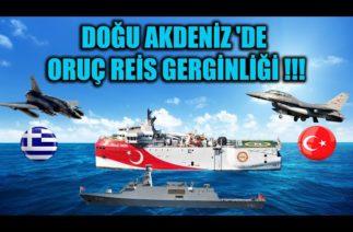 DOĞU AKDENİZ 'DE ORUÇ REİS GERGİNLİĞİ !!!