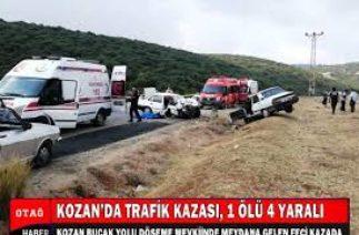 KOZAN'DA TRAFİK KAZASI, 1 ÖLÜ 4 YARALI