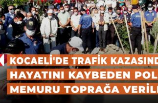 Kocaeli'de trafik kazasında hayatını kaybeden polis memuru toprağa verildi
