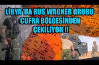 LİBYA 'DA RUS WAGNER GRUBU CUFRA BÖLGESİNDEN ÇEKİLMEYE BAŞLADI !!!