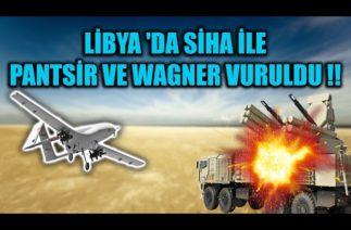 LİBYA 'DA SİHA İLE PANTSİR VE WAGNER VURULDU !!