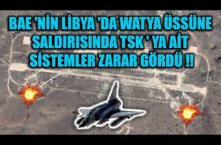 LİBYA 'DA WATYA ÜSSÜNDE TSK ' YA AİT SİSTEMLER ZARAR GÖRDÜ !!