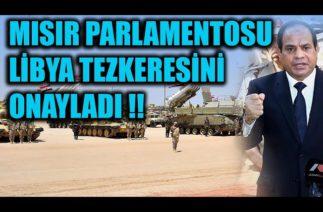 MISIR PARLAMENTOSU LİBYA TEZKERESİNİ ONAYLADI !!