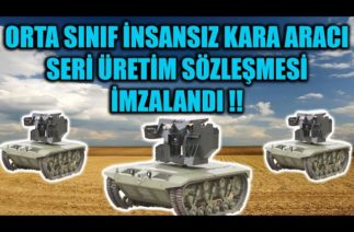 ORTA SINIF İNSANSIZ KARA ARACI SERİ ÜRETİM SÖZLEŞMESİ İMZALANDI !!
