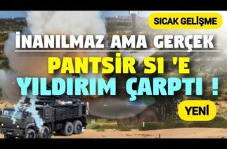 PANTSİR S1 'E YILDIRIM ÇARPTI/ SICAK GELİŞME