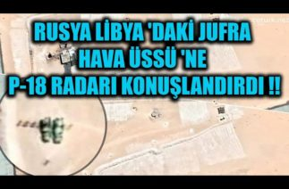 RUSYA LİBYA 'DAKİ JUFRA HAVA ÜSSÜ 'NE P-18 RADARI KONUŞLANDIRDI !!!!