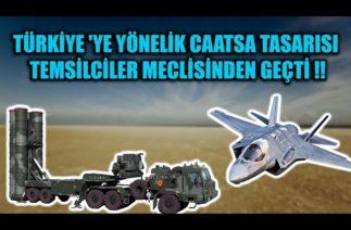 TÜRKİYE 'YE YÖNELİK CAATSA TASARISI TEMSİLCİLER MECLİSİNDEN GEÇTİ !!