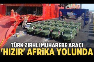 Türk yapımı zırhlı araç Hızır Afrika'ya ihraç ediliyor