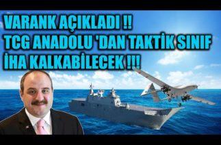 VARANK AÇIKLADI !! TCG ANADOLU 'DAN TAKTİK SINIF İHA KALKABİLECEK !!!