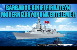 BARBAROS SINIFI FIRKATEYN MODERNİZASYONUNA ERTELEME !!!