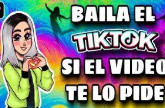 Baila el Tik Tok si el video te lo pide