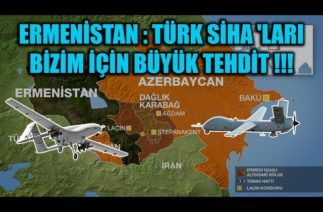 ERMENİSTAN : TÜRK SİHA 'LARI BİZİM İÇİN BÜYÜK TEHDİT !!!