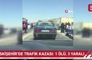 Eskişehir'de Trafik Kazası: 1 Ölü, 3 Yaralı