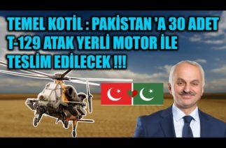 KOTİL : PAKİSTAN 'A 30 ADET T-129 ATAK YERLİ MOTOR İLE TESLİM EDİLECEK !!!
