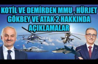 KOTİL VE DEMİR 'DEN MMU , HÜRJET , GÖKBEY VE ATAK 2 HAKKINDA AÇIKLAMALAR !!